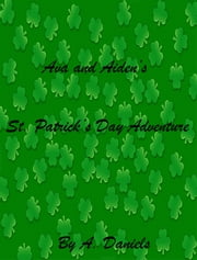 Ava and Aiden's St. Patrick's Day Adventure ebook by A. Daniels