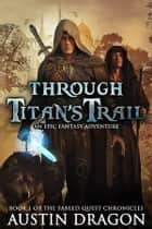 Through Titan's Trail (Fabled Quest Chronicles, Book 1) - An Epic Fantasy Adventure ebook by Austin Dragon