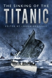 The Sinking of the Titanic ebook by Logan Marshall