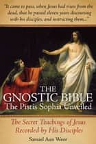 The Gnostic Bible: The Pistis Sophia Unveiled 電子書 by Samael Aun Weor