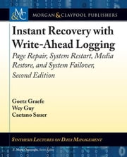 Instant Recovery with Write-Ahead Logging: Page Repair, System Restart, Media Restore, and System Failover, Second Edition ebook by Graefe, Goetz