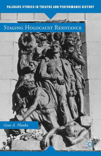 Staging Holocaust Resistance ebook by Gene A. Plunka