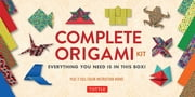 Complete Origami Kit - Kit with 2 Origami How-to Books, 98 Papers, 30 Projects: This Easy Origami for Beginners Kit is Great for Both Kids and Adults ebook by Tuttle Publishing