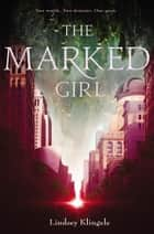 The Marked Girl ebook by Lindsey Klingele