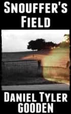 Snouffer's Field ebook by Daniel Tyler Gooden