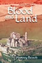 Blood and Land ebook by Harvey Beach