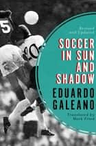 Soccer in Sun and Shadow ebook by Eduardo Galeano, Mark Fried