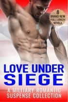 Love Under Siege - A Limited Edition Military Romantic Suspense Collection ebook by Lindsay Cross, PJ Fiala, Maryann Jordan,...