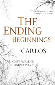 The Ending Beginnings: Carlos (The Ending Series, #0.1) ebook by Lindsey Fairleigh,Lindsey Pogue