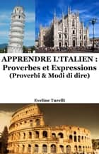 Apprendre l'Italien: Proverbes et Expressions ebook by Eveline Turelli