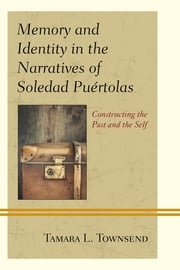Memory and Identity in the Narratives of Soledad Puértolas - Constructing the Past and the Self ebook by Tamara L. Townsend
