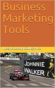 Business Marketing Tools ebook by Moshe Dayan Gómez Pico