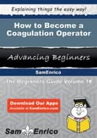 How to Become a Coagulation Operator ebook by Estella Schafer