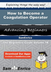 How to Become a Coagulation Operator - How to Become a Coagulation Operator ebook by Estella Schafer