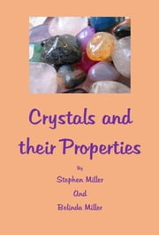 Crystals and their Properties ebook by Stephen Miller