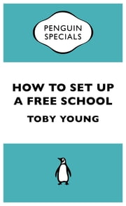 How to Set Up a Free School ebook by Toby Young