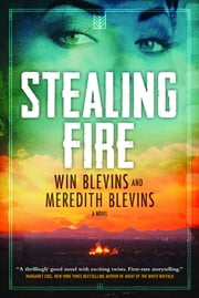 Stealing Fire - A Novel ebook by Win Blevins,Meredith Blevins