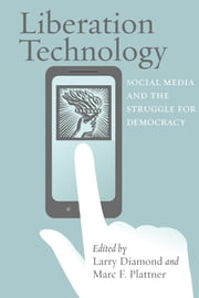 Liberation Technology - Social Media and the Struggle for Democracy ebook by Larry Diamond,Marc F. Plattner