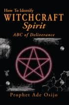 How To Identify Witchcraft Spirit ebook by Prophet Ade Osijo