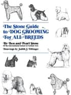 The Stone Guide to Dog Grooming for All Breeds ebook by Ben Stone, Pearl Stone, Judith J. Tillinger