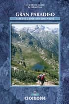 Gran Paradiso - The Alta Via 2 Trek and Day Walks ebook by Gillian Price