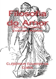 Filosofia do Amor - Crônicas, contos, ensaios e poemas ebook by Kobo.Web.Store.Products.Fields.ContributorFieldViewModel