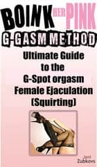 Boink Her Pink: Ultimate Guide to the G-Spot Orgasm Female Ejaculation (Squirting) ebook by Jani Zubkovs
