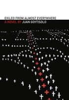 Exiled from Almost Everywhere ebook by Juan Goytisolo, Peter Bush