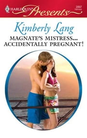Magnate's Mistress...Accidentally Pregnant! ebook by Kimberly Lang