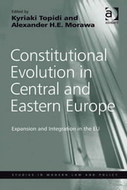 Constitutional Evolution in Central and Eastern Europe - Expansion and Integration in the EU ebook by Professor Alexander H E Morawa,Dr Kyriaki Topidi,Professor Ralf Rogowski