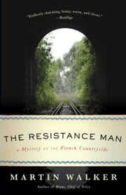 The Resistance Man - A Mystery of the French Countryside ebook by Martin Walker