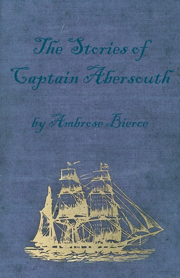 The Stories of Captain Abersouth by Ambrose Bierce ebook by Ambrose Bierce