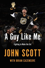 A Guy Like Me - Fighting to Make the Cut ebook by John Scott, Brian Cazeneuve
