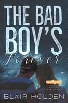 The Bad Boy's Forever ebook by Blair Holden