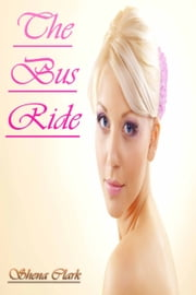 The Bus Ride ebook by Shena Clark
