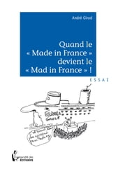 Quand le « Made in France » devient le « Mad in France » ? ebook by André Girod