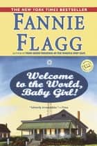 Welcome to the World, Baby Girl! ebook by Fannie Flagg