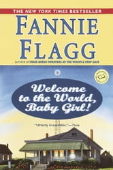 Welcome to the World, Baby Girl! - A Novel ebook by Fannie Flagg