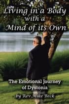 Living in a Body With a Mind of its Own - The Emotional Journey of Dystonia ebook by Rev. Mike Beck