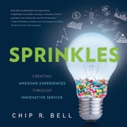 Sprinkles - Creating Awesome Experiences Through Innovative Service ebook by Chip R. Bell