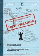 The Government Manual for New Wizards ebook by Matthew David Brozik, Jacob Sager Weinstein