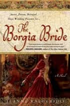 The Borgia Bride ebook by Jeanne Kalogridis