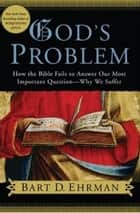 God's Problem - How the Bible Fails to Answer Our Most Important Question--Why We Suffer ekitaplar by Bart D. Ehrman