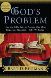 God's Problem - How the Bible Fails to Answer Our Most Important Question--Why We Suffer ebook by Bart D. Ehrman