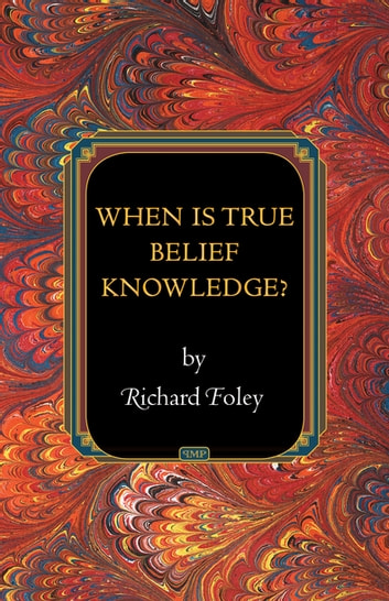 When Is True Belief Knowledge? ebook by Richard Foley