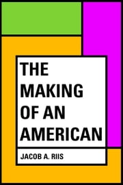The Making of an American ebook by Jacob A. Riis