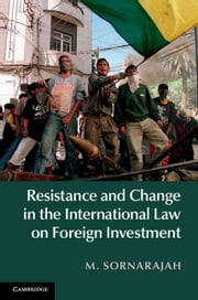 Resistance and Change in the International Law on Foreign Investment ebook by M. Sornarajah