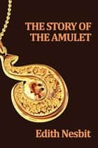 The Story of the Amulet ebook by Edith Nesbit