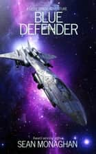 Blue Defender - The Chronicles of the Donner, #1 ebook by Sean Monaghan