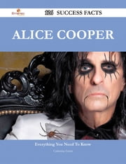 Alice Cooper 126 Success Facts - Everything you need to know about Alice Cooper ebook by Catherine Grant